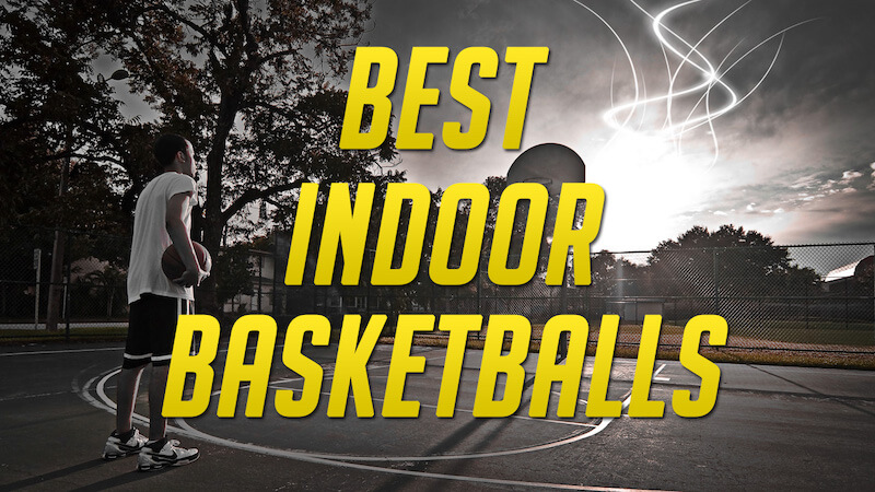 Best Indoor Basketballs – Review & Buyer's Guide