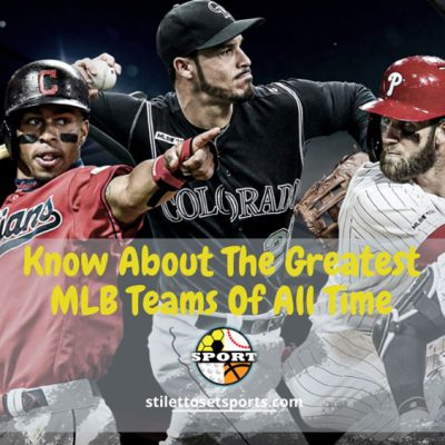 Know About The Greatest MLB Teams Of All Time