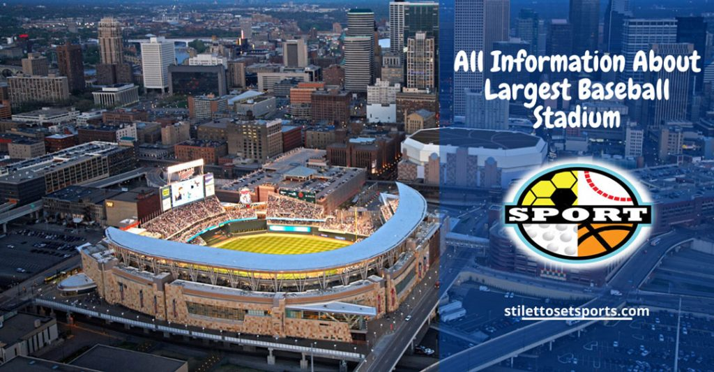 All Information About Top Largest Baseball Stadium