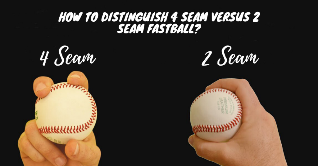 How To Distinguish 4 Seam Vs 2 Seam Fastball?
