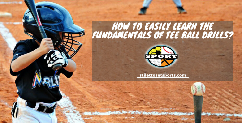 How to Easily Learn the Fundamentals of Tee Ball Drills?