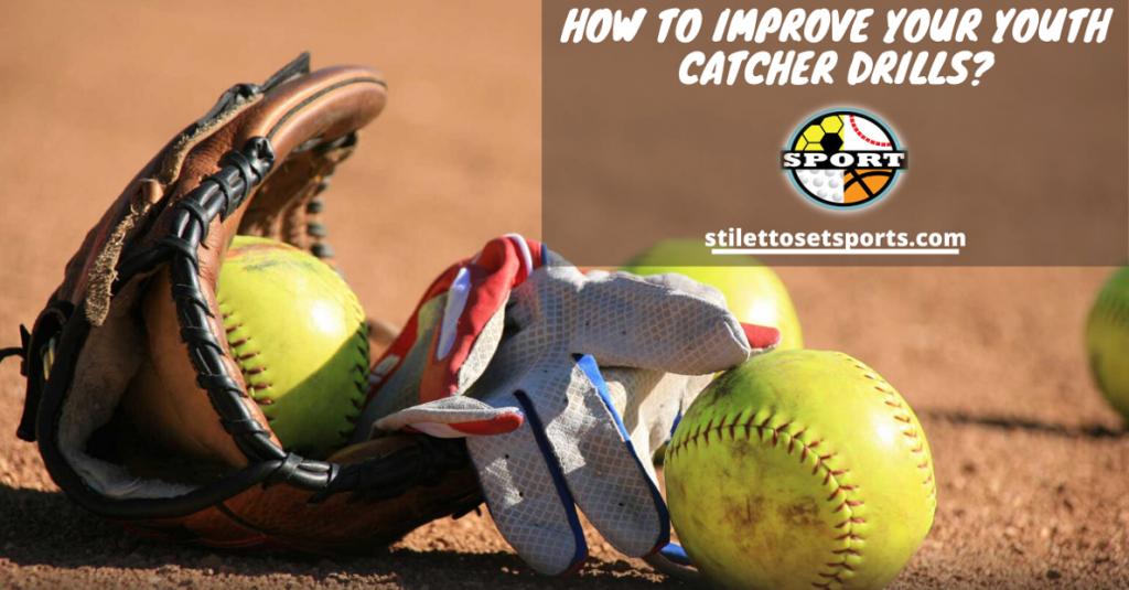 How To Improve Your Youth Catcher Drills? – The Ultimate Guide
